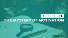 The Mystery of Motivation | Ep. 281