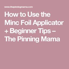 How to Use the Minc Foil Applicator + Beginner Tips – The Pinning Mama