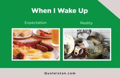 Expectation Vs Reality: When I Wake Up