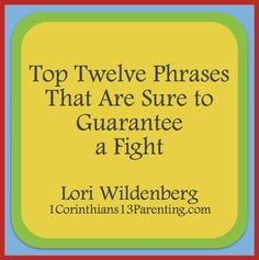 If you want to get into an argument..here are 12 phrases that will assist you! Parenting.