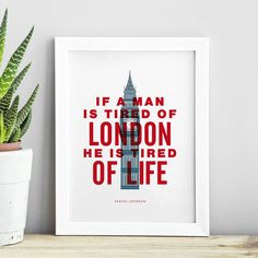 If a man is tired of London he is tired of life http://www.amazon.com/dp/B016N23NL6   Amazon Handmade Wall Art Home Decor Inspiration Inspirational Quote Words of Wisdom
