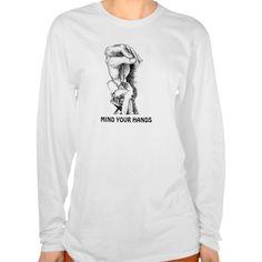 Mind Your Hands T Shirt, Hoodie Sweatshirt