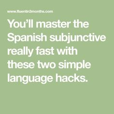You'll master the Spanish subjunctive really fast with these two simple language hacks.