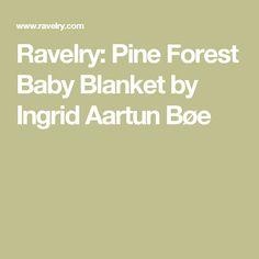 Ravelry: Pine Forest Baby Blanket by Ingrid Aartun Bøe
