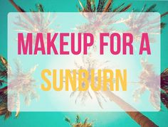 Beauty Essentials for Repairing Skin and Covering up a Sunburn   College Gloss