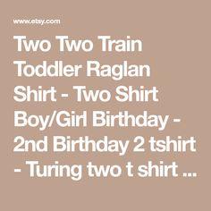 Two Two Train Toddler Raglan Shirt - Two Shirt Boy/Girl Birthday - 2nd Birthday 2 tshirt - Turing two t shirt - Train Bday t-shirt Toddler -