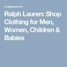 Ralph Lauren: Shop Clothing for Men, Women, Children & Babies