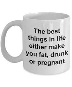Funny Coffee Mug Gifts – The Best Things in Life Either Make You Fat, Drunk or Pregnant Ceramic Coffee Cup – Bethie S. Funny Coffee Mug Gifts – The Best Things in Life Either Make You Fat, Drunk or Pregnant Ceramic Coffee Cup Funny Coffee Mugs, Coffee Humor, Funny Mugs, Funny Gifts, Coffee Quotes, Mug Design, Graphic Design, Ceramic Coffee Cups, Ceramic Mugs