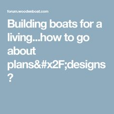 Building boats for a living...how to go about plans/designs?