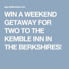 WIN A WEEKEND GETAWAY FOR TWO TO THE KEMBLE INN IN THE BERKSHIRES!