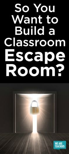 So You Want to Build a Classroom Escape Room Lesson