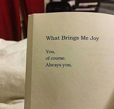 What brings me joy: you of course, always you