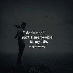 BEST LIFE QUOTES I don't need part time people in my life. —via https://ift.tt/2eY7hg4