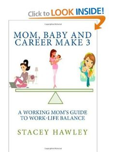 Mom, Baby and Career Make 3: A Working Mom's Guide to Work-Life Balance: Stacey Hawley: 9781479201549: Amazon.com: Books