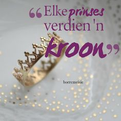 Elke prinses verdien 'n kroon. Afrikaanse Quotes, Christian Messages, My Bible, Good Morning Quotes, Reflection, Words, Promise Rings, Scrapbooks, Inspirational