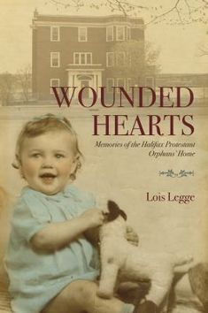 Kindle Wounded Hearts: Memories of the Halifax Protestant Orphans' Home Author Lois Legge Great Books, My Books, Innocence Lost, First Daughter, Fiction Writing, Friends Show, Episode 5, Orphan