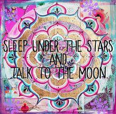ॐ Sleep under the stars and talk to the moon ॐ