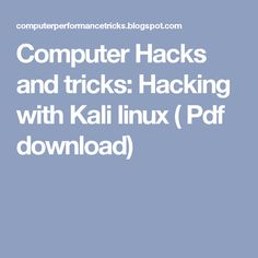 Computer Hacks and tricks: Hacking with Kali linux ( Pdf download)