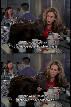Did you ever think maybe . . . | Carrie Bradshaw, Sex and the City