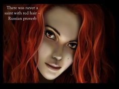 Russian Proverb on redheads. I can't imagine why not... ;)