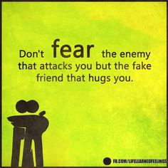 Love Qotes, Don't fear the enemy that attacks you but the fake friend that hugs you