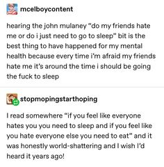"""Hearing the john mulaney """"do my friends hate me or do i just need to go to sleep"""" bit is the best thing to have happened for my mental health because every time i'm afraid my friends hate me it's around the time i should be going the fuck to sleep sto My Tumblr, Tumblr Funny, The More You Know, Good To Know, John Mulaney, A Silent Voice, Life Advice, Things To Know, Self Help"""