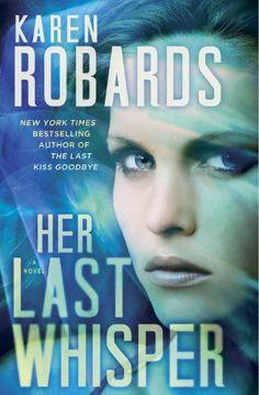 Her Last Whisper: A Novel (Dr. Charlotte Stone #3): Karen Robard. Coming Aug 2014