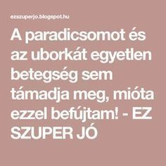 A paradicsomot és az uborkát egyetlen betegség sem támadja meg, mióta ezzel befújtam! - EZ SZUPER JÓ Herb Garden, Gardening Tips, Diy And Crafts, Herbs, Outdoors, Gardens, Vegetables Garden, Herbs Garden, Herb