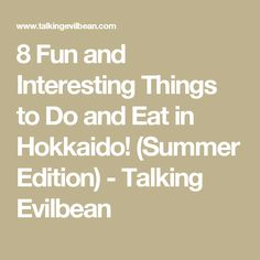 8 Fun and Interesting Things to Do and Eat in Hokkaido! (Summer Edition) - Talking Evilbean