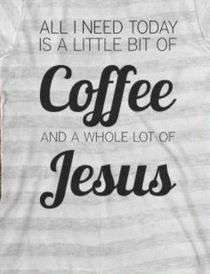 Amen! Maybe this is why my church has two Starbucks in the lobby? Caramel Macchiato and Jesus!!