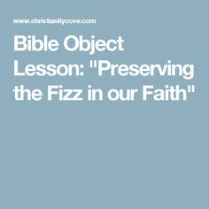 "Bible Object Lesson: ""Preserving the Fizz in our Faith"""