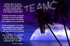 ¡Ay! si pudiera con estrellas escribir algo en el cielo y que tú al alzar la vista, pudieras leer: TE AMO. Poema de Antonio M. Allende