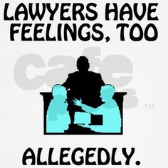 Lawyers have feelings, too allegedly