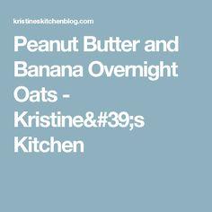 Peanut Butter and Banana Overnight Oats - Kristine's Kitchen
