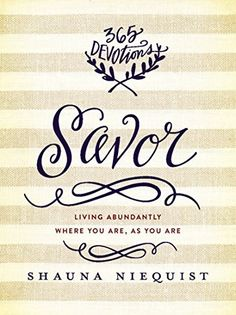 Savor: Living Abundantly Where You Are, As You Are, http://www.amazon.com/dp/B00LE2YKKY/ref=cm_sw_r_pi_awdl_o9gavb1SVQMEX