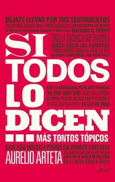 Si todos lo dicen-- : más tontos tópicos / Aurelio Arteta. 1ª ed.  Barcelona : Ariel, 2013