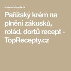 Pařížský krém na plnění zákusků, rolád, dortů recept - TopRecepty.cz