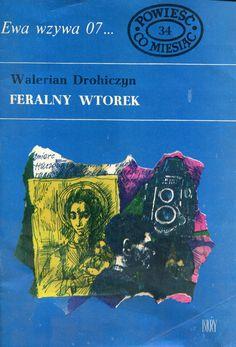 """""""Feralny wtorek"""" Walerian Drohiczyn Cover by Marian Stachurski Book series Ewa wzywa 07 Published by Wydawnictwo Iskry 1971"""