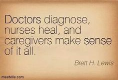 Doctors Diagnose, Nurses Heal and #caregivers make sense of it all #quote #complexcare