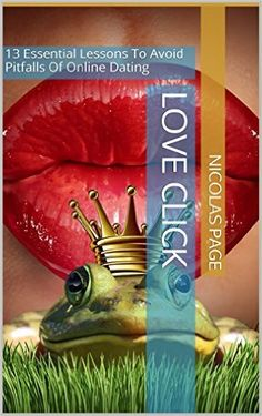 Love Click: 13 Essential Lessons To Avoid Pitfalls Of Online Dating - Kindle edition by Nicolas Page. Romance Kindle eBooks @ Amazon.com.