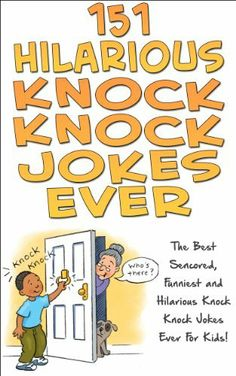 151 Hilarious Knock, Knock Jokes Ever: The Best Censored, Funniest And  Hilarious Knock