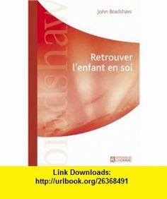 Retrouver lenfant en soi (French Edition) (9782761918862) John Bradshaw , ISBN-10: 276191886X  , ISBN-13: 978-2761918862 ,  , tutorials , pdf , ebook , torrent , downloads , rapidshare , filesonic , hotfile , megaupload , fileserve