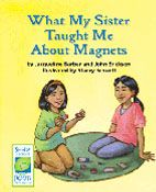 """What My Sister Taught Me About Magnets is a realistic, fictional account of a girl who loves to investigate magnets. She investigates the similarities and differences of different shapes, sizes, and strengths. Through a series of """"speeches,"""" the girl explains to her older sister what she has learned. What My Sister Taught Me About Magnets models ways of investigating magnets, recording data, making explanations, and the use of comparative language."""
