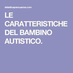 LE CARATTERISTICHE DEL BAMBINO AUTISTICO. Andiamo, Dyslexia, Adhd, Education, Studio, Notebook, Tela, Therapy, Asperger