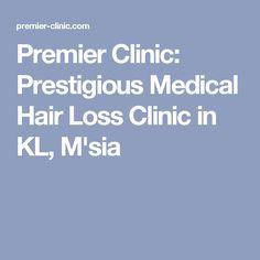 Premier Clinic: Prestigious Medical Hair Loss Clinic in KL, M'sia