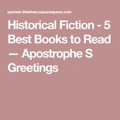 Historical Fiction - 5 Best Books to Read — Apostrophe S Greetings
