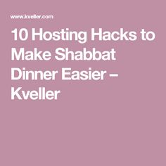10 Hosting Hacks to Make Shabbat Dinner Easier – Kveller