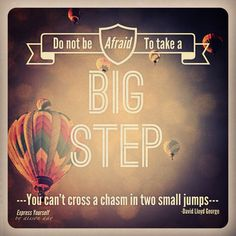 """""""Don't be afraid to take a big step. You can't cross a chasm in two small jumps."""" -David Lloyd George #expressyourself #steps #hope"""