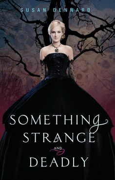 Something Strange and Deadly: YA Steampunk/Paranormal