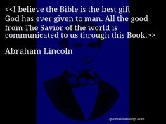 Abraham Lincoln - quote-I believe the Bible is the best gift God has ever given to man. All the good from The Savior of the world is communicated to us through this Book.Source: quoteallthethings.com #AbrahamLincoln #quote #quotation #aphorism #quoteallthethings